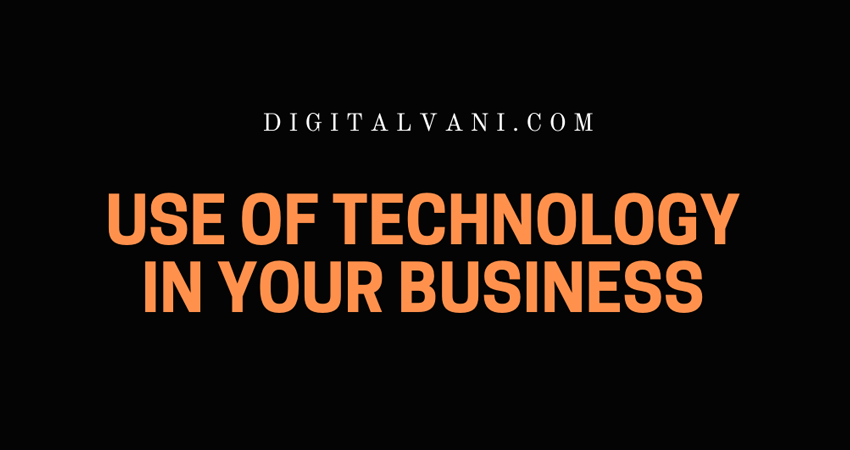 Use Of Technology In Your Business