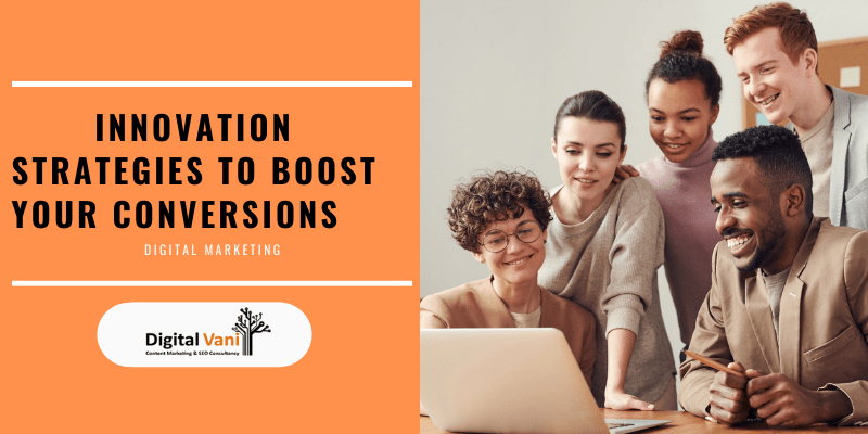 Innovation Strategies To Boost Your Conversions