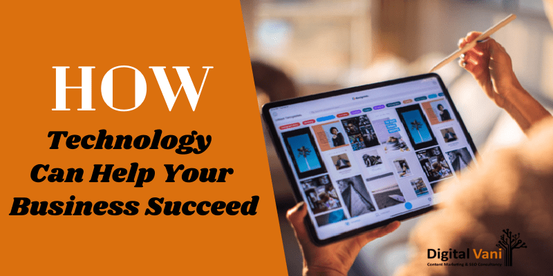 How Technology Can Help Your Business Succeed